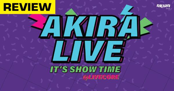 รีวิวงาน 「AKIRA LIVE」: IT'S SHOW TIME